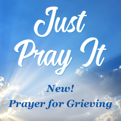 New- Prayer For Grieving on Just Pray It
