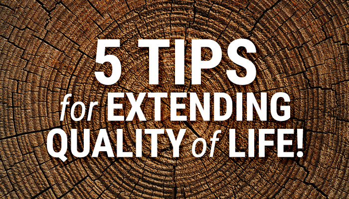 Secrets to Extending Your Quality of Life