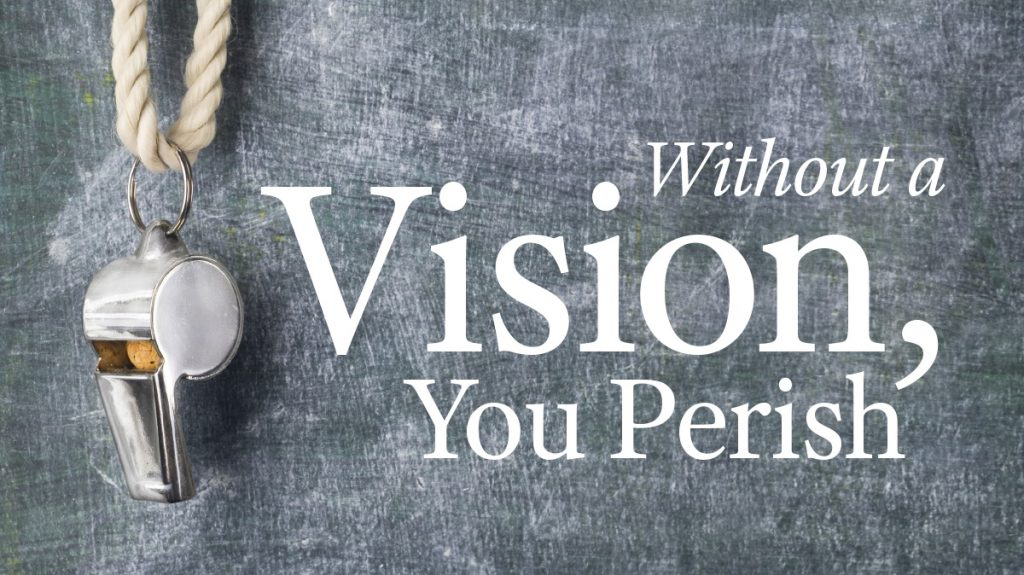 Without a Vision, You Perish